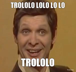 trolling trololo