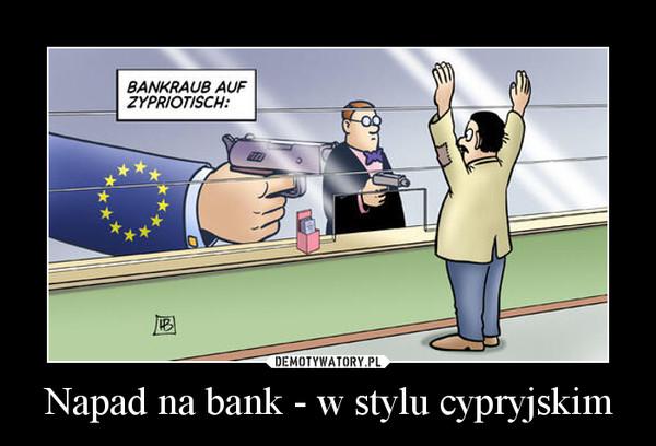 napad na bank styl cypryjski